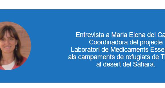 Entrevista a Maria Elena del Cacho Coordinadora del projecte Laboratori de Medicaments Essencials als campaments de refugiats de Tindouf, al desert del Sàhara – Medicus Mundi